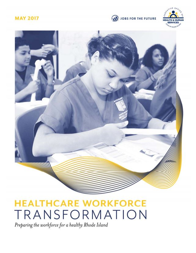 THE HEALTH CARE WORKFORCE Transformation was released by the R.I. Executive Office of Human Health Services on Friday.
