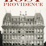 "AUTHOR DAVID BRUSSAT will be available for a reading, book sale and signing of ""Lost Providence,"" above, during a launch event at Providence Public Library on Sept. 20. / COURTESY HISTORY PRESS"